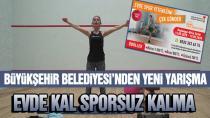 Büyükşehir Belediyesi'nden Yeni Yarışma: Evde Kal Sporsuz Kalma